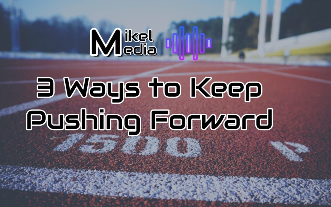 3 Ways to Keep Pushing Forward