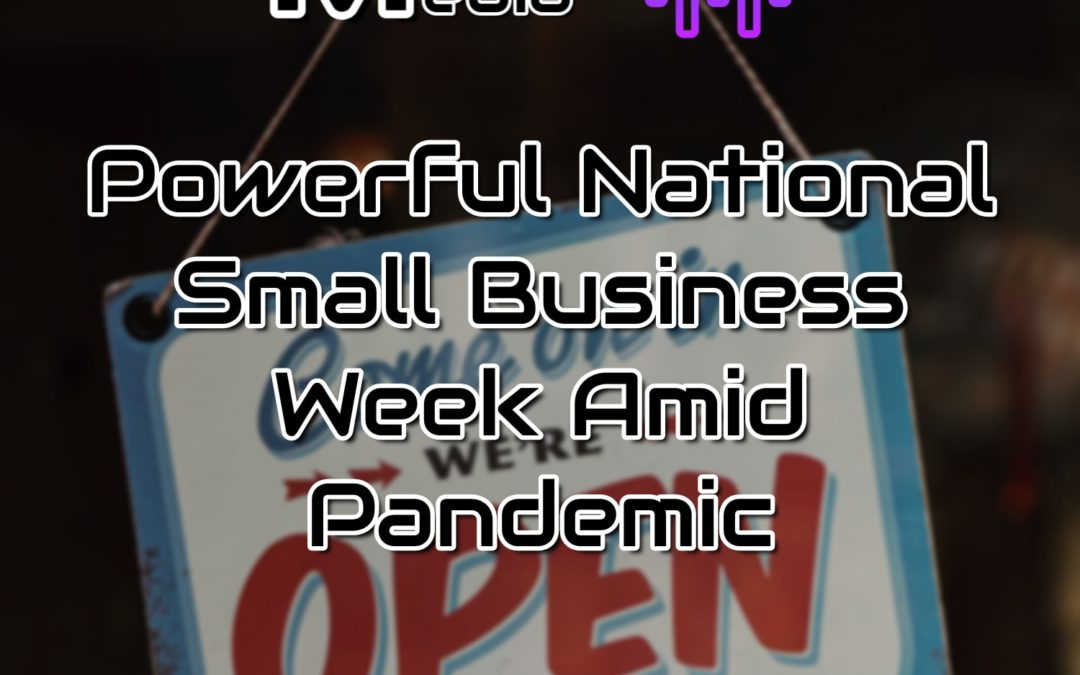 Powerful National Small Business Week Amid Pandemic
